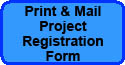 Print & Mail PROJECT REGISTRATION FORM